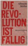 Die Revolution ist fällig