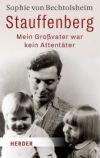 Stauffenberg. Mein Großvater war kein Attentäter