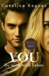 YOU. Du wirst mich lieben