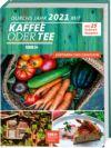 Durchs Jahr 2021 mit KAFFEE ODER TEE. Gärtnern und Genießen